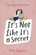 It's Not Like It's a Secret Hardcover  by Misa Sugiura