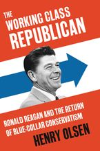 The Working Class Republican Hardcover  by Henry Olsen