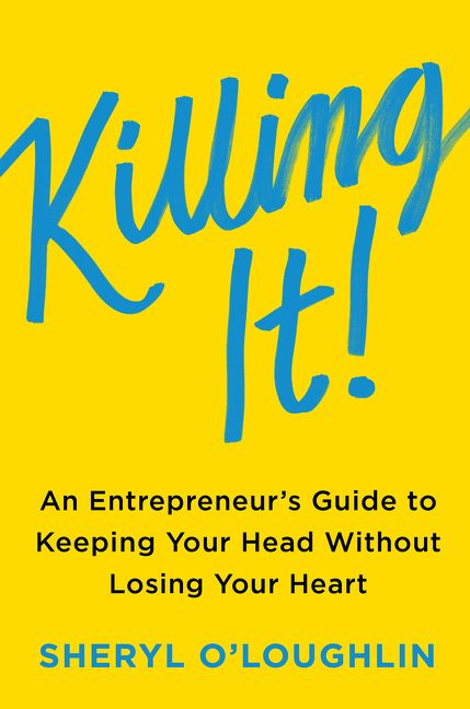 Book cover image: Killing It: An Entrepreneur's Guide to Keeping Your Head Without Losing Your Heart