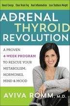 The Adrenal Thyroid Revolution Hardcover  by Aviva Romm M.D.