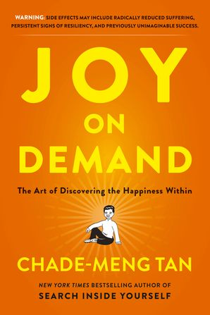 Joy On Demand: The Art of Discovering the Happiness Within - Chade-Meng Tan