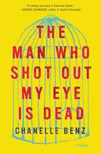 The Man Who Shot Out My Eye Is Dead Hardcover  by Chanelle Benz
