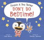 Penguin & Tiny Shrimp Don't Do Bedtime! Hardcover  by Cate Berry