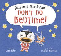 penguin-and-tiny-shrimp-dont-do-bedtime