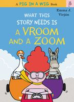 What This Story Needs Is a Vroom and a Zoom Hardcover  by Emma J. Virjan