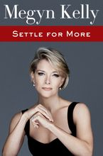 Settle for More Hardcover  by Megyn Kelly