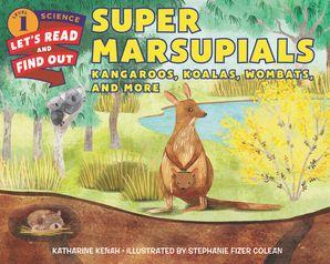 Super Marsupials: Kangaroos, Koalas, Wombats, and More