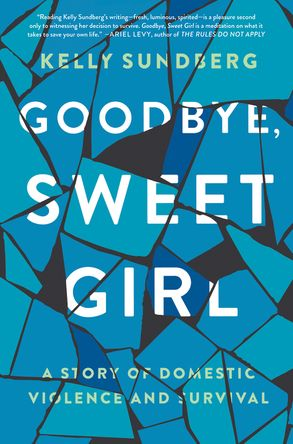 Cover image - Goodbye, Sweet Girl: A Story of Domestic Violence and Survival