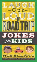 Laugh-Out-Loud Road Trip Jokes for Kids - Rob Elliott