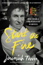 Start the Fire Paperback  by Jeremiah Tower