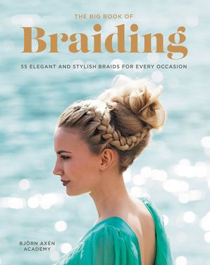 the-big-book-of-braiding-55-elegant-and-stylish-braids-for-every-occasion
