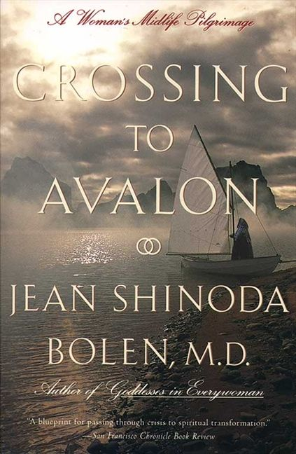 Crossing to avalon jean shinoda bolen md paperback a womans midlife quest for the sacred feminine fandeluxe Image collections