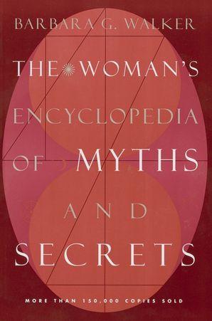 The Woman's Encyclopedia of Myths and Secrets - Barbara G  Walker