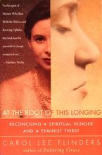 At the Root of This Longing Paperback  by Carol L. Flinders