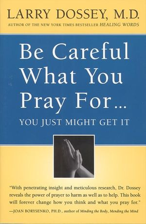 Be Careful What You Pray For, You Might Just Get It book image