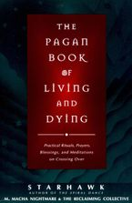 The Pagan Book of Living and Dying Paperback  by Starhawk