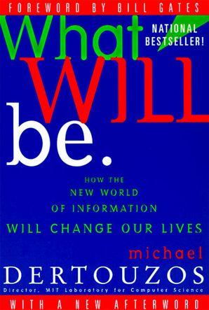 What Will Be - Michael L  Dertouzos - Paperback