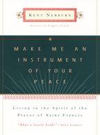 Make Me an Instrument of Your Peace Hardcover  by Kent Nerburn