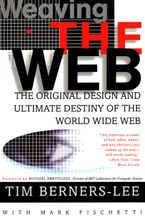 Book cover image: Weaving the Web: The Original Design and Ultimate Destiny of the World Wide Web