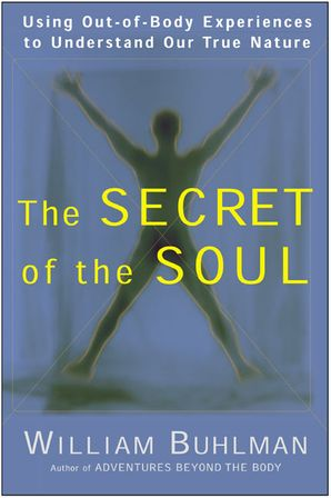 the-secret-of-the-soul-using-out-of-body-experiences-to-understand-our-true-nature