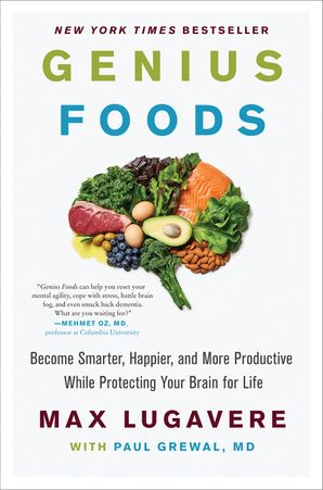 Genius Foods: Become Smarter, Happier, and More Productive While Protecting Your Brain for Life (Genius Living 1)