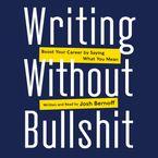 Writing Without Bullshit Downloadable audio file UBR by Josh Bernoff