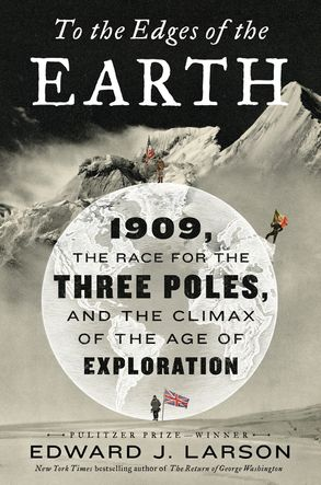 Cover image - To The Edges Of The Earth: 1909, the Race for the Three Poles, and the Climax of the Age of Exploration