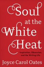 Soul at the White Heat Hardcover  by Joyce Carol Oates