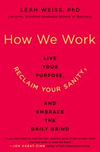 Book cover image: How We Work: Live Your Purpose, Reclaim Your Sanity, and Embrace the Daily Grind