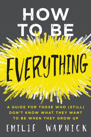 How to Be Everything Hardcover  by