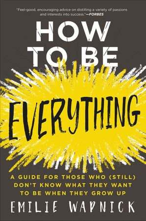 How to Be Everything Paperback  by Emilie Wapnick