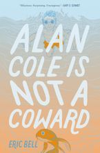 Alan Cole Is Not a Coward Hardcover  by Eric Bell