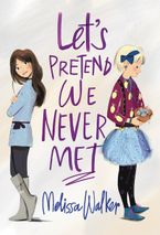 Let's Pretend We Never Met Hardcover  by Melissa Walker