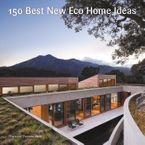 150 Best New Eco Home Ideas eBook  by (None)