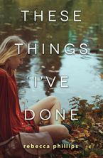 These Things I've Done Hardcover  by Rebecca Phillips