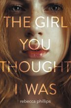 The Girl You Thought I Was Hardcover  by Rebecca Phillips