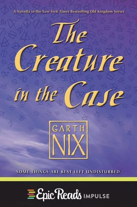 The Creature in the Case: An Old Kingdom Novella