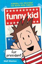 Funny Kid for President Hardcover  by Matt Stanton