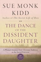 The Dance of the Dissident Daughter Paperback  by Sue Monk Kidd