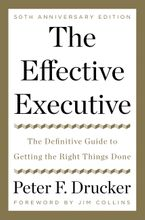 Book cover image: The Effective Executive: The Definitive Guide to Getting the Right Things Done