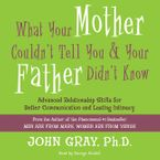 What Your Mother Couldn't Tell You and Your Father Didn't Know Downloadable audio file UBR by John Gray