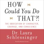 How Could You Do That?! Downloadable audio file UBR by Dr. Laura Schlessinger