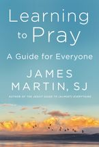 Learning to Pray Hardcover  by James Martin