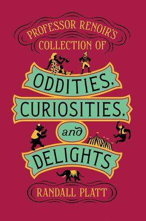 Professor Renoir's Collection of Oddities, Curiosities, and Delights book image