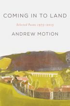 Coming in to Land Hardcover  by Andrew Motion