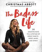 The Badass Life Hardcover  by Christmas Abbott