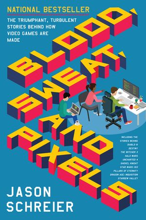 Blood, Sweat, and Pixels book image