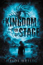 A Kingdom for a Stage Hardcover  by Heidi Heilig