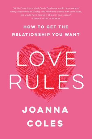 Love Rules: How to Get the Relationship You Want Paperback  by Joanna Coles