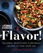 Forks Over Knives: Flavor! Hardcover  by Darshana Thacker
